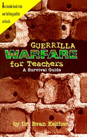 Guerrilla Warfare for Teachers: (A Survival Guide): Evan Keliher