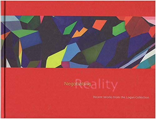 9780964887114: Negotiating Reality: Recent Works From the Logan Collection