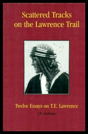 9780964889712: Scattered Tracks on the Lawrence Trail: Twelve Essays on T. E. Lawrence