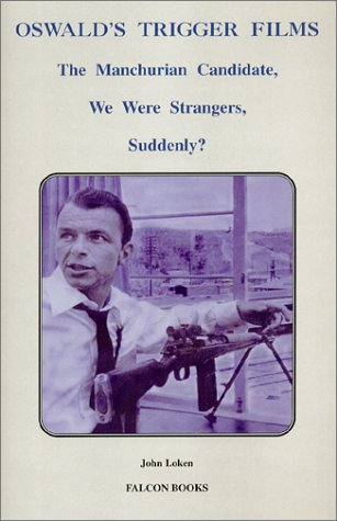 9780964889736: Oswald's Trigger Films: The Manchurian Candidate, We Were Strangers, Suddenly?