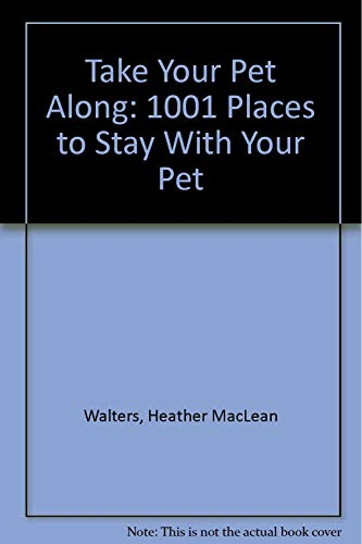 9780964891302: Take Your Pet Along: 1001 Places to Stay With Your Pet