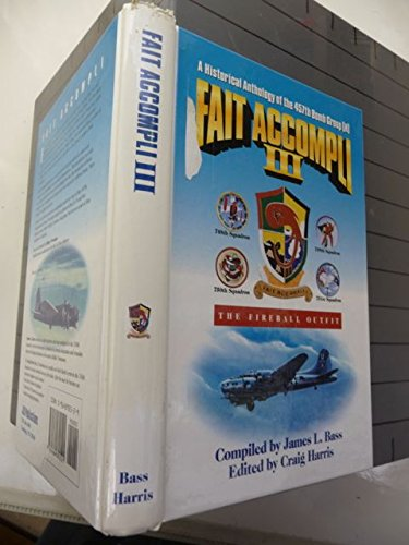 9780964892521: Fait Accompli III: A Historical Anthology of the 457th Bomb Group (H)- The Fireball Outfit