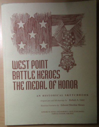 West Point, Battle Heroes, The Medal of Honor, An Historical Sketchbook: Moses, Edward M., Getz, ...