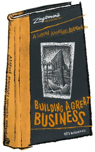 A Lapsed Anarchist's Approach to Building a Great Business (Zingerman's Guide to Good ...