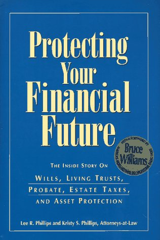 9780964896512: Protecting Your Financial Future: The Inside Story on Wills, Living Trusts, Probate, Estate Taxes, and Asset Protection