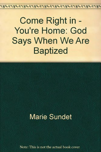 9780964898103: Come Right in - You're Home: God Says When We Are Baptized