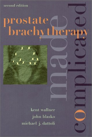 9780964899148: Prostate Brachytherapy Made Complicated (2nd Edition)