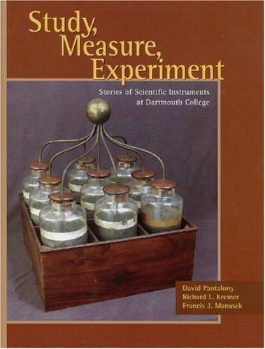 Study, Measure, Experiment: Stories of Scientific Instruments: David Pantalony; Richard
