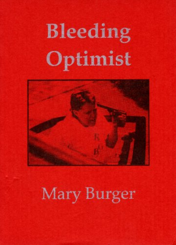 BLEEDING OPTIMIST a work in fractious prose: Burger, Mary