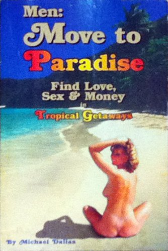 9780964903906: Men: Move to paradise : find love, sex & money in tropical getaways
