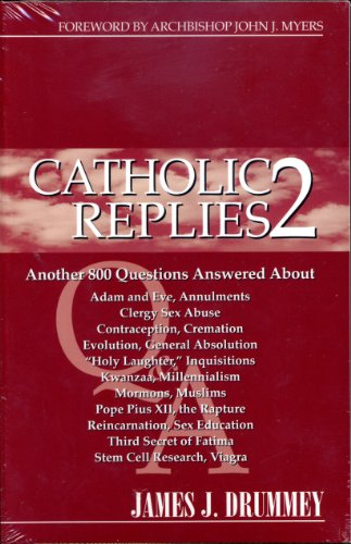 9780964908796: Catholic Replies 2: The over 800 Questions Answered about Adam and Eve, Annulments, Clergy Sex Abuse, Contraception, Cremation, Evolution, Gerneral ... Secret of Fatima, Stem Cell Research, Viagra