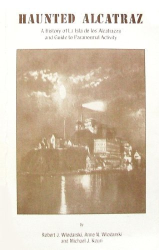 9780964908833: Haunted Alcatraz: A History of La Isla de los Alcatraces and Guide to Paranormal Activity