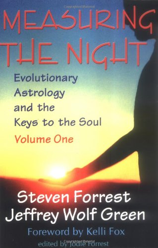 Measuring the Night: Evolutionary Astrology and the Keys to the Soul, Volume One: Steven Forrest; ...