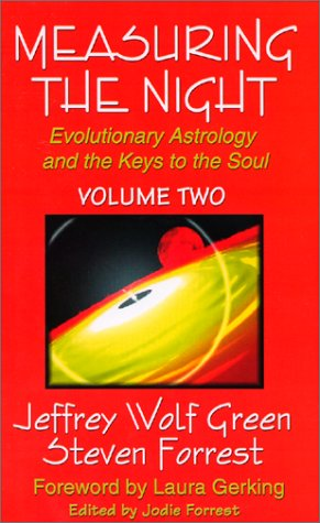 Measuring the night: Evolutionary Astrology and the Keys to the Soul: Forrest, Steven; Green, Jeff