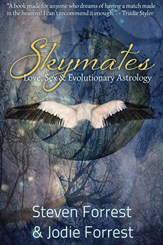 Skymates: Love, Sex and Evolutionary Astrology (Volume 1) (0964911353) by Steven Forrest; Jodie Forrest