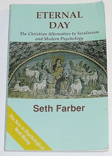 9780964914131: Eternal Day: The Christian Alternative to Secularism and Modern Psychology