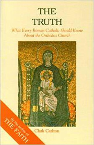 Truth: What Every Roman Catholic Should Know about the Orthodox Church (Faith Catechism): Carlton, ...