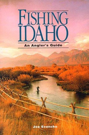 Fishing Idaho: An Angler's Guide: Evancho, Joe