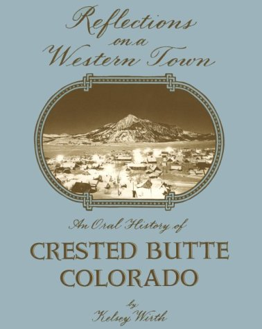 9780964918504: Reflections on a Western Town: An Oral History of Crested Butte, Colorado