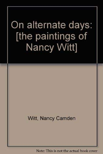 On Alternate Days: [the Paintings of Nancy Witt]: Nancy Camden Witt