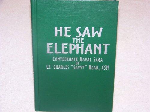 9780964923126: He Saw The Elephant: Confederate Naval Saga of Lt. Charles