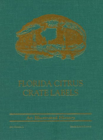 Florida Citrus Crate Labels An Illustrated History: Chicone, Jerry Jr.