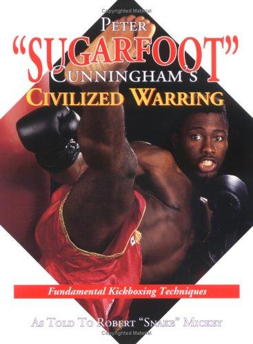 "Peter ""Sugarfoot"" Cunningham's Civilized Warring: Fundamental Kickboxing: Peter ""Sugarfoot"" Cunningham"