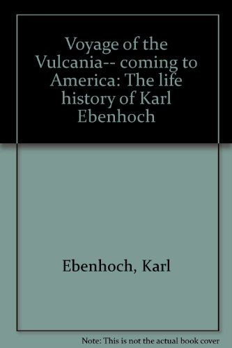 9780964934535: Voyage of the Vulcania-- coming to America: The life history of Karl Ebenhoch