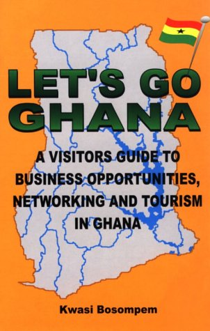 9780964935136: Let's Go Ghana: A Visitor's Guide to Business Opportunities, Networking and Tourism in Ghana