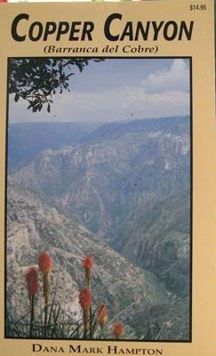 Copper Canyon (Barranc del Cobre) A Guidebook to El Ferrocharril Chihuahua Al Pacifico and The ...