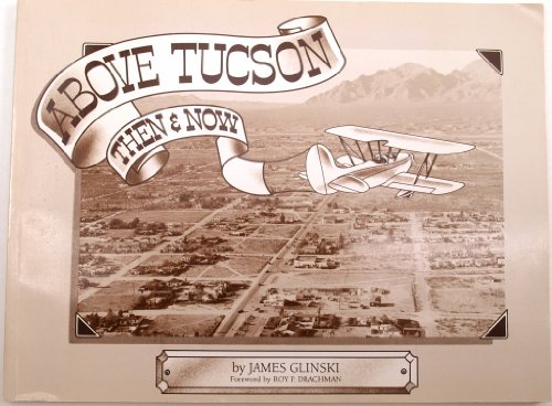 Above Tucson: Then & Now: Glinski, James