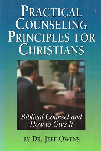 Practical counseling principles for Christians: A book about biblical counsel and how to give it: ...