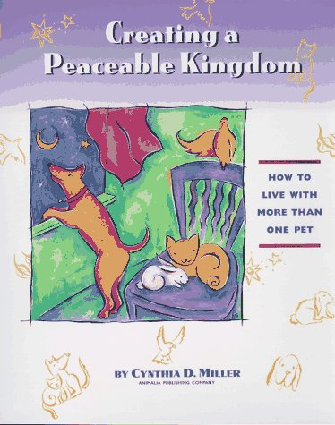 Creating a Peaceable Kingdom: How to Live With More Than One Pet