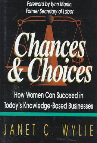 9780964941816: Chances & Choices: How Women Can Succeed in Today's Knowledge-Based Businesses