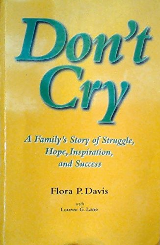 Don't Cry: A Family's Story of Struggle, Hope, Inspiration, and Success: Flora P. Davis