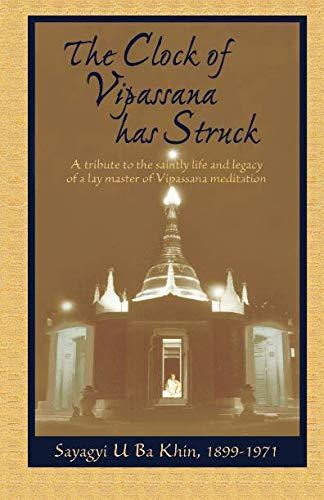 9780964948464: The Clock of Vipassana Has Struck: A Tribute to The Saintly Life and Legacy of a Lay Master of Vipassana Meditation (The Teachings and Writings of Sayagyi U Ba Khin)