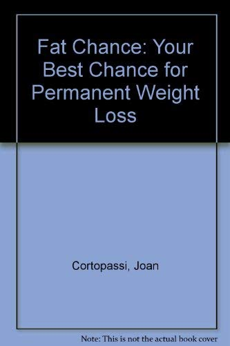 Fat Chance: Your Best Chance for Permanent Weight Loss: Cortopassi, Joan; Cain, Annette