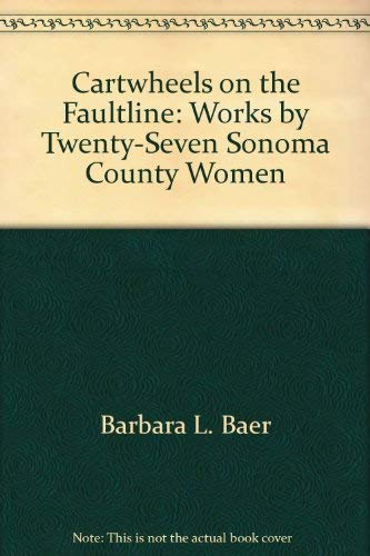 9780964949706: Cartwheels on the faultline: Works by twenty-seven Sonoma County women