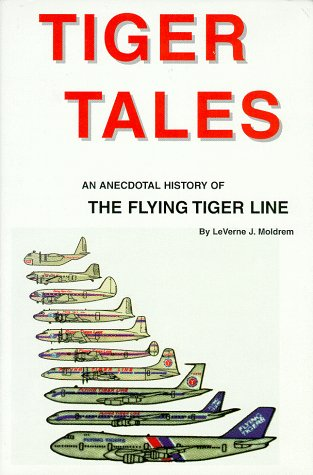 Tiger Tales: An Anecdotal History of the Flying Tiger Line: Moldrem, LeVerne J.