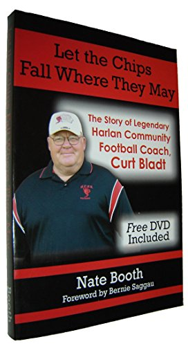 9780964950047: Let the Chips Fall Where They May: The Story of Legendary Harlan Community Football Coach, Curt Bladt