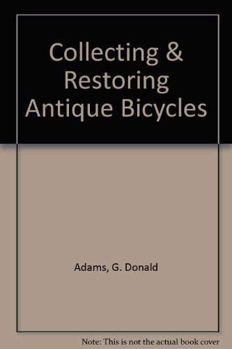 9780964953703: Collecting & Restoring Antique Bicycles