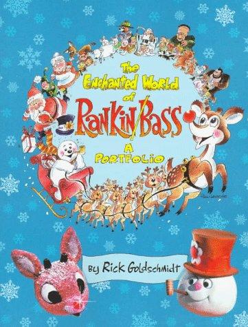 The Enchanted World of Rankin/Bass: A Portfolio: Goldschmidt, Rick