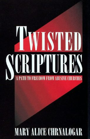 9780964958807: Twisted Scriptures: A Path to Freedom from Abusive Churches