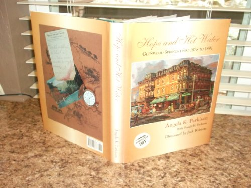 Hope and Hot Water: Glenwood Springs from 1878 to 1891: Parkison, Angela K. With Parkison, Donald H...