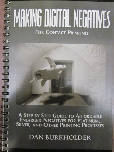 9780964963832: Making Digital Negatives for Contact Printing: A Step by Step Guide to Affordable Enlarged Negatives for Silver, Platinum and Other Printing Processes