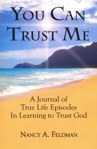 You Can Trust Me: A Journal of True Life Episodes in Learning to Trust God