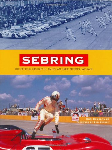 Sebring: The Official History of America's Great Sports Car Race (0964972204) by Breslauer, Ken