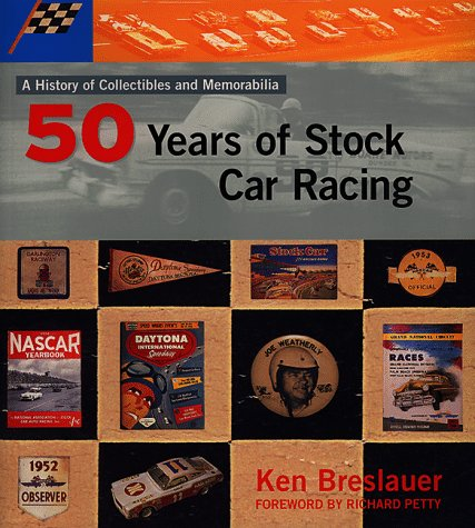 Fifty Years of Stock Car Racing: A Histoy of Collectibles and Memorabilia (0964972255) by Breslauer, Ken