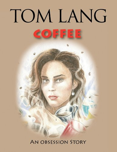 Coffee: An Obsession Story: Tom Lang
