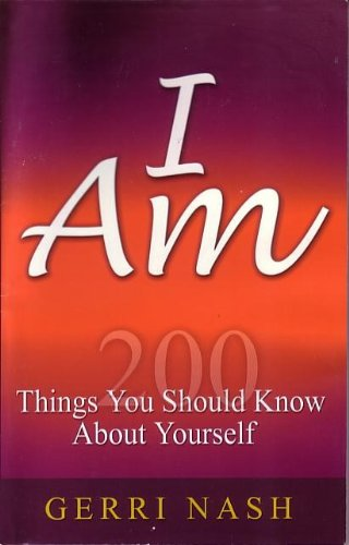 I Am: 200 Things You Should Know About Yourself: Gerri Nash